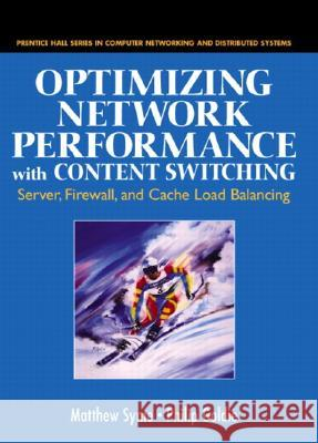 Optimizing Network Performance with Content Switching: Server, Firewall and Cache Load Balancing: Server, Firewall, and Cache Load Balancing Matthew Syme Philip Goldie 9780131014688
