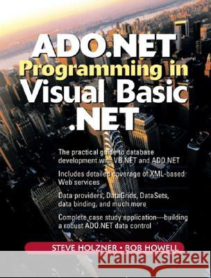 ADO.NET Programming in Visual Basic .Net Steven Holzner Bob Howell Robert Howell 9780131018815