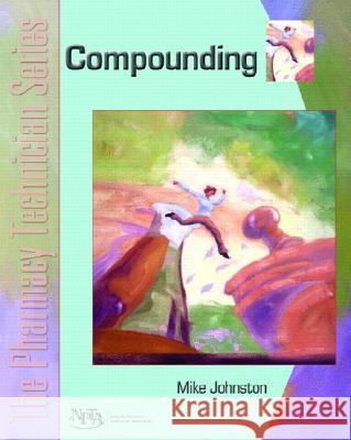 Compounding: The Pharmacy Technician Series Mike Johnston Npta 9780131147607