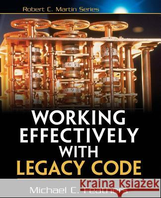 Working Effectively with Legacy Code Michael Feathers 9780131177055