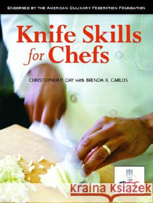 Knife Skills for Chefs Christopher P. Day Brenda R. Carlos 9780131180185