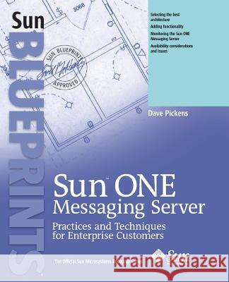 Sun One Messaging Server: Practices and Techniques for Enterprise Customers Dave Pickens 9780131454965