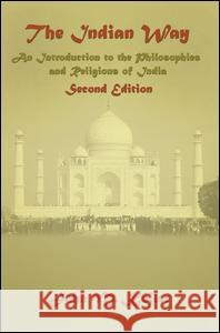 The Indian Way : An Introduction to the Philosophies & Religions of India John M. Koller 9780131455788