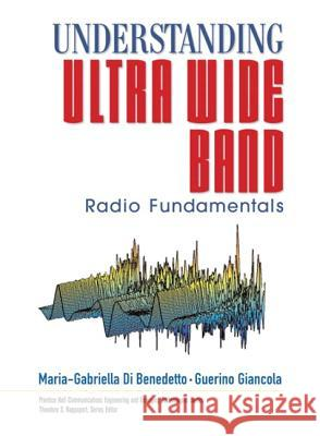 Understanding Ultra Wide Band Radio Fundamentals [With CDROM] Dibenedetto & Giancola                   Maria-Garbriell D Guerino Giancola 9780131480032