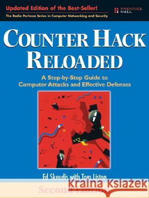 Counter Hack Reloaded : A Step-By-Step Guide to Computer Attacks and Effective Defenses Ed Skoudis Tom Liston 9780131481046
