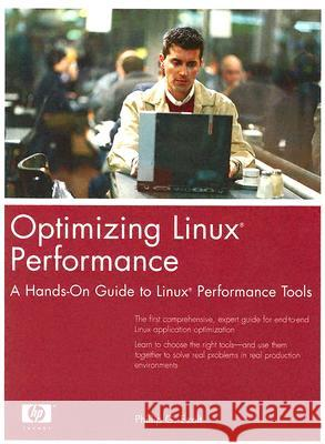 Optimizing Linux Performance: A Hands-On Guide to Linux Performance Tools Phillip G. Ezolt 9780131486829