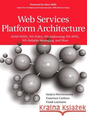 Web Services Platform Architecture : SOAP, WSDL, WS-Policy, WS-Adressing, WS-BPEL, WS-Reliable, Messaging and more Sanjiva Weerawarana Francisco Curbera Frank Leymann 9780131488748