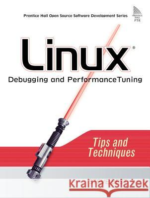 Linux Debugging and Performance Tuning: Tips and Techniques Steve Best 9780131492479