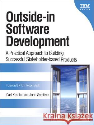Outside-In Software Development: A Practical Approach to Building Successful Stakeholder-Based Products John Sweitzer Carl Kessler 9780131575516