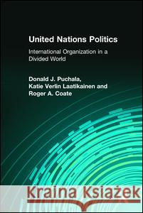 United Nations Politics: International Organization in a Divided World Donald Puchala Katie Laatikainen Roger Coate 9780131727656