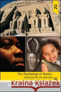 The Psychology of Blacks: Centering Our Perspectives in the African Consciousness Joseph L. White Thomas A. Parham Adisa Ajamu 9780131827738
