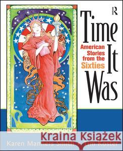Time It Was: American Stories from the Sixties Karen Manners Smith Tim Koster 9780131840775