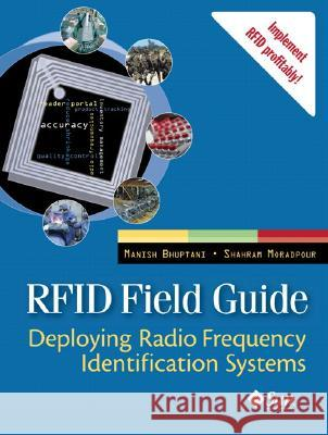 Rfid Field Guide: Deploying Radio Frequency Identification Systems Manish Bhuptani Shahram Moradpour 9780131853553