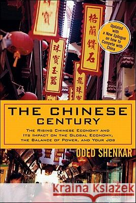 The Chinese Century: The Rising Chinese Economy and Its Impact on the Global Economy, the Balance of Power, and Your Job Oded Shenkar 9780131877313