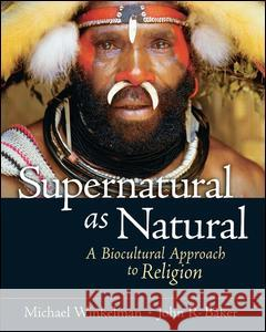 Supernatural as Natural: A Biocultural Approach to Religion John R. Baker Michael Winkelman 9780131893030