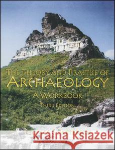 Theory and Practice of Archaeology: A Workbook Thomas Carl Patterson 9780131898059