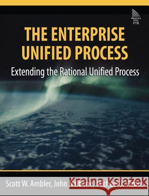 The Enterprise Unified Process: Extending the Rational Unified Process Scott W. Ambler John Nalbone Michael J. Vizdos 9780131914513