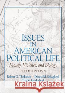 Issues in American Political Life : Money, Violence and Biology Robert Thobaben Charles Funderburk Donna Schlagheck 9780131930629