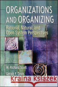 Organizations and Organizing: Rational, Natural and Open Systems Perspectives W. Richard Scott Gerald F. Davis 9780131958937