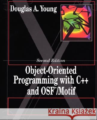 Object Oriented Programming with C++ and Osf/Motif Douglas A. Young 9780132092555