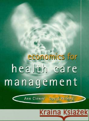 Economics for Health Care Management  Clewer, Ann|||Perkins, David 9780132094610