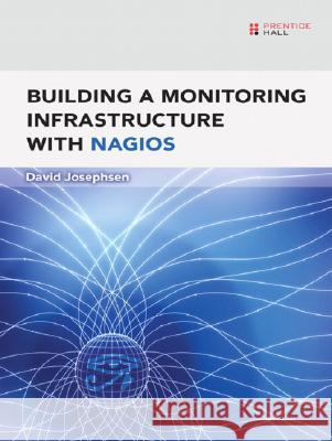 Building a Monitoring Infrastructure with Nagios David Josephsen 9780132236935