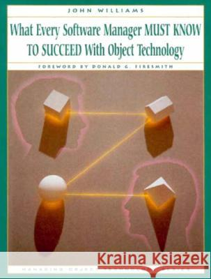 What Every Software Manager Must Know to Succeed with Object Technology John Williams Williams & Sigs Books                    Barry McGibbon 9780132276047