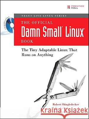The Official Damn Small Linux Book: The Tiny Adaptable Linux That Runs on Anything [With CDROM] Robert Shingledecker John Andrews Christopher Negus 9780132338691