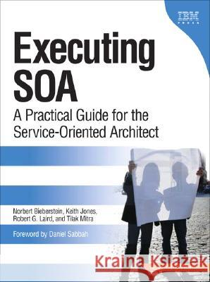 Executing SOA: A Practical Guide for the Service-Oriented Architect Bieberstein                              Robert G. Laird Keith Jones 9780132353748