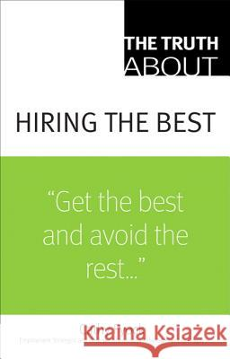 The Truth about Hiring the Best Cathy Fyock Catherine D. Fyock 9780132381864