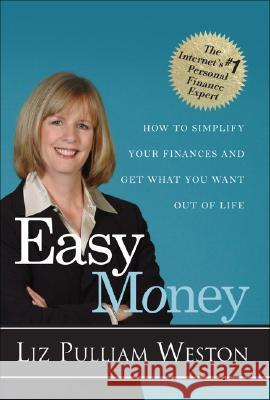 Easy Money: How to Simplify Your Finances and Get What You Want Out of Life Liz Pulliam Weston 9780132383837