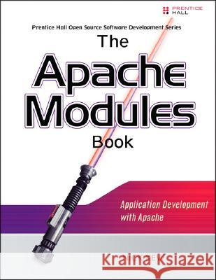 The Apache Modules Book: Application Development with Apache Nick Kew 9780132409674