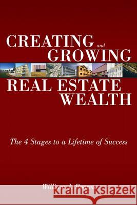 Creating and Growing Real Estate Wealth: The 4 Stages to a Lifetime of Success William Poorvu 9780132434539