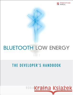 Bluetooth Low Energy: The Developer's Handbook Heydon, Robin 9780132888363