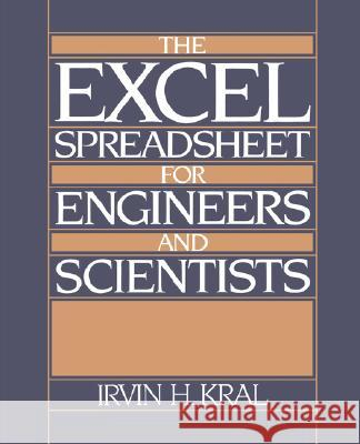 The Excel Spreadsheet for Engineers and Scientists Irvin H. Kral 9780132967655