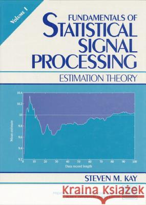 Fundamentals of Statistical Processing, Volume I : Estimation Theory Steven M. Kay 9780133457117