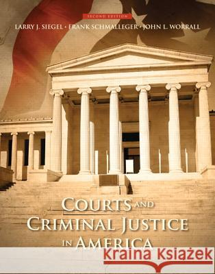 Courts and Criminal Justice in America Larry J. Siegel Frank J. Schmalleger John L. Worrall 9780133459999