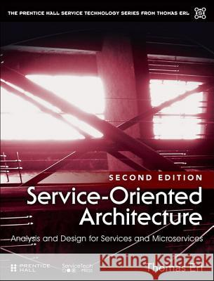 Service-Oriented Architecture: Analysis and Design for Services and Microservices Thomas Erl 9780133858587