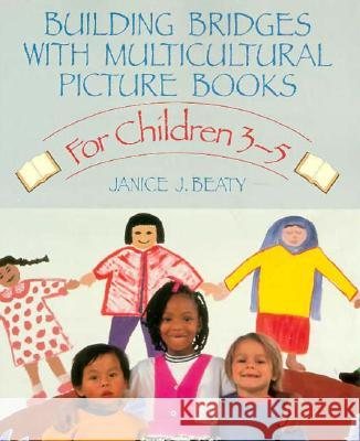 Building Bridges with Multicultural Picture Books: For Children 3-5 Janice J. Beaty 9780134001029