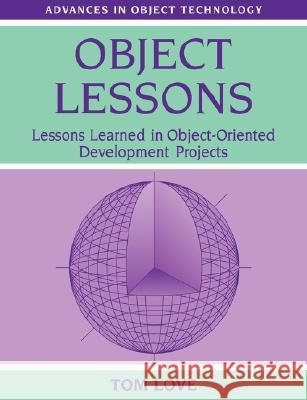 Object Lessons : Lessons Learned in Object-Oriented Development Projects Tom Love Richard S. Wiener 9780134724324