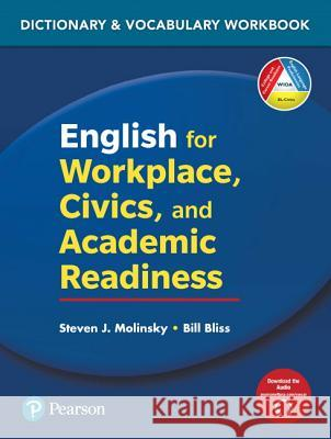 English for Workplace, Civics and Academic Readiness: Vocabulary Dictionary Workbook Steven J. Molinsky Bill Bliss 9780135168240 Pearson Education ESL