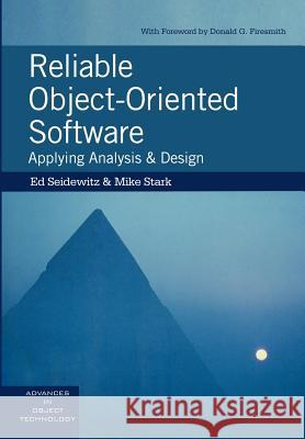 Reliable Object-Oriented Software : Applying Analysis and Design Ed Seidewitz Richard S. Wiener Mike Stark 9780135292723