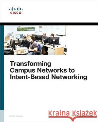 Transforming Campus Networks to Intent-Based Networking Pieter-Jan Nefkens 9780135466339