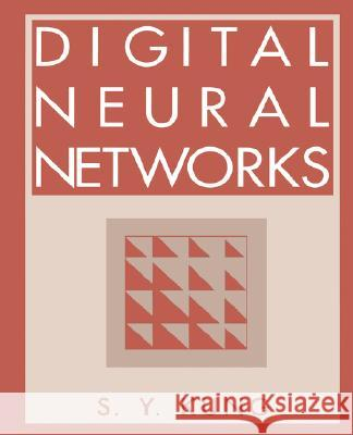 Digital Neural Networks Sun-Yuang Kung 9780136123262