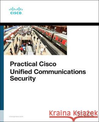 Practical Cisco Unified Communications Security Nik Smith 9780136654452