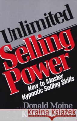 Unlimited Selling Power: How to Master Hypnotic Skills Donald J. Moine Kenneth L. Lloyd 9780136891260