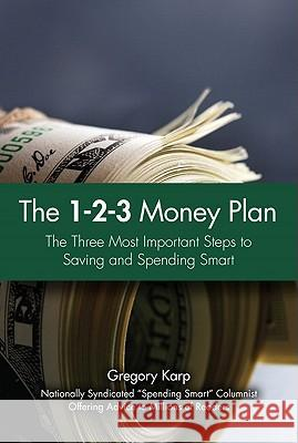 The 1-2-3 Money Plan: The Three Most Important Steps to Saving and Spending Smart Gregory Karp 9780137141739 FT Press