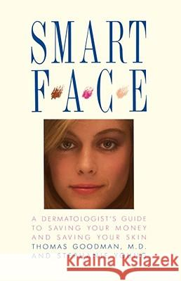 Smart Face: A Dermatologist's Guide to Saving Your Money and Saving Your Skin Thomas Goodman Stephanie Young 9780138143770