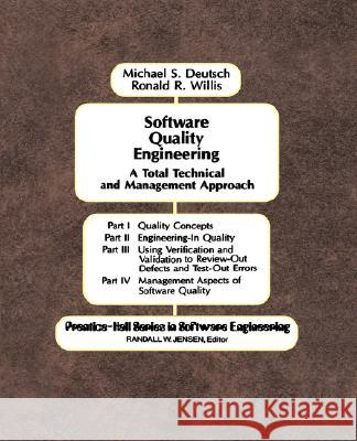 Software Quality Engineering: A Total Technical & Management Approach Michael S. Deutsch Ronald R. Willis Ronald R. Willis 9780138232047