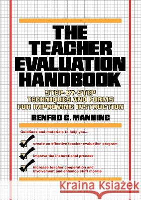 The Teacher Evaluation Handbook : Step-by-Step Techniques and Forms for Improving Instruction Renfro C. Manning 9780138883898